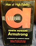 Man of high fidelity: Edwin Howard Armstrong,: A biography