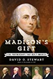 Madisons Gift: Five Partnerships That Built America