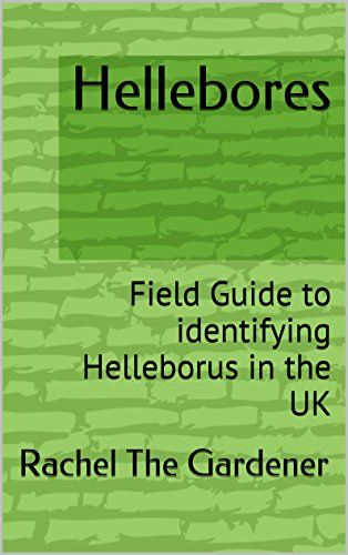 Hellebores: Field Guide to identifying Helleborus in the UK (The Cribs Book 34) PDF