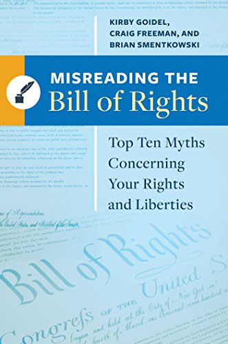 Misreading the Bill of Rights: Top Ten Myths Concerning Your Rights and Liberties: Top Ten Myths Concerning Your Rights and Liberties