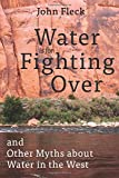 img - for Water is for Fighting Over: and Other Myths about Water in the West book / textbook / text book