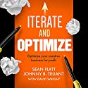Iterate and Optimize: Optimize Your Creative Business for Profit Audiobook by Sean Platt, Johnny B. Truant, David Wright Narrated by Simon Whistler
