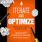 Iterate and Optimize: Optimize Your Creative Business for Profit | Sean Platt,Johnny B. Truant,David Wright