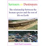 Saviours or Destroyers: The relationship between the human species and the rest of life on Earth