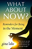 What About Now? Reminders for Being in the Moment (English Edition)