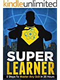 Super Learner: 5 Steps To Master Any Skill In 20 Hours (Simple Self Improvement Series)