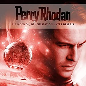 Geheimstation unter dem Eis (Perry Rhodan - Plejaden 6) Hörspiel