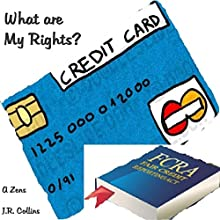 What Are My Rights?: Your Rights Under the Fair Credit Reporting Act (FCRA) as a Consumer and American Citizen Audiobook by A. Zens Narrated by J. R. Collins