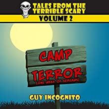 Tales From the Terrible Scary Volume 2: Camp Terror (One Week of Screams!) (       UNABRIDGED) by Guy Incognito Narrated by Blaine Moore