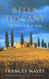 Bella Tuscany: The Sweet Life in Italy by Mayes, Frances (2000) Paperback