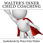 Walter's Inner Child Coaching: A Guide for Your Inner Journey: Training and Consulting, Volume 3 | Peter Fritz Walter