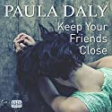 Keep Your Friends Close Audiobook by Paula Daly Narrated by Janine Birkett