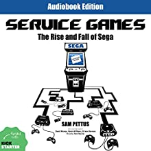 Service Games: The Rise and Fall of SEGA: Enhanced Edition (       UNABRIDGED) by Sam Pettus Narrated by Tom Racine