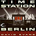 Time Station Berlin: Time Station, Book 3 (       UNABRIDGED) by David Evans Narrated by Gildart Jackson