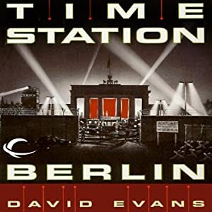 Time Station Berlin: Time Station, Book 3 | [David Evans]