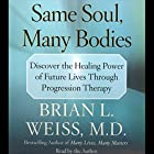 Same Soul, Many Bodies Hörbuch von Brian L. Weiss Gesprochen von: Brian L. Weiss