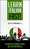 Italian: Learn Italian Fast! 48 Hours To Learning Italian (But Not Mastering It) (Learn Italian - Language - German - French - Spanish)