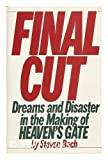 Final Cut: Dreams and Disaster in the Making of Heaven's Gate (0688043828) by Steven Bach