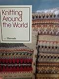Knitting Around the World (Threads On)