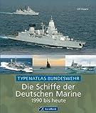 Die Schiffe der Deutschen Marine von 1990 bis heute: einzigartiger Typenatlas der Schiffsflotte der Bundeswehr mit ca. 220 Abbildungen inkl. Fregatte, ... und Schnellboot: Typenatlas Bundeswehr