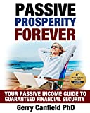 Passive Prosperity Forever: Your Complete Beginners Guide to Building Multiple Income Streams: Your Passive Income Guide to Guaranteed Financial Security … Start Living, Make Money While You Sleep)