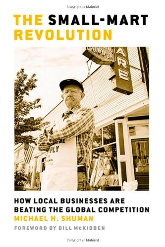 The Small-Mart Revolution: How Local Businesses Are Beating The Global Competition (Bk Currents)