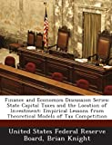 Finance and Economics Discussion Series: State Capital Taxes and the Location of Investment: Empirical Lessons from Theoretical Models of Tax Competition (1288715374) by Knight, Brian