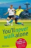 You'll never walk alone: Der Begleiter zur Fußball-WM. Vorwort von Reiner Calmund & Dieter Kürten
