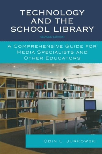 Technology and the School Library: A Comprehensive Guide...