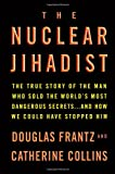 The Nuclear Jihadist: The True Story of the Man Who Sold the World's Most Dangerous Secrets...And How We Could Have Stopped Him