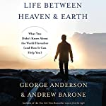 Life Between Heaven and Earth: What You Didn't Know About the World Hereafter (and How It Can Help You)   George Anderson,Andrew Barone