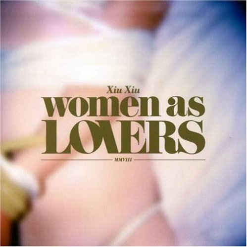 Xiu Xiu - Women as Lovers - Zortam Music