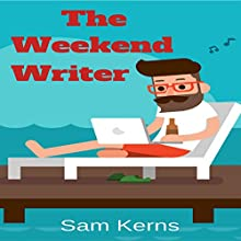 The Weekend Writer: Work from Home Series, Book 6 Audiobook by Sam Kerns Narrated by Anna Crowe