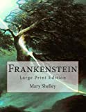 Mary Wollstonecraft Shelley Frankenstein: Large Print Edition