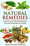Natural Remedies - Ancient Cures, Natural Treatments and Home Remedies for Health: Heal Yourself, Natural Treatments, Home Remedies, Healing, Herbal Remedies, ... Prevent Disease, Overcome Illness)