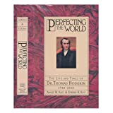 Perfecting the World: The Life and Times of Dr. Thomas Hodgkin 1798-1866 ~ Amalie M. Kass