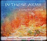 echange, troc Jennifer Berezan - In These Arms, A Song for All Beings