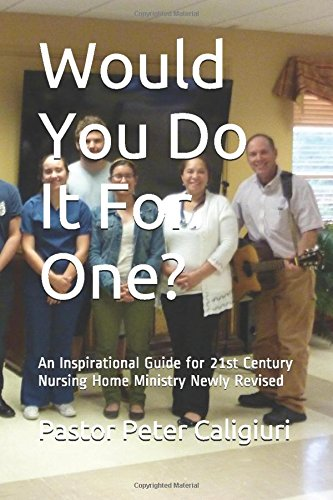 would-you-do-it-for-one-an-inspirational-guide-for-21st-century-nursing-home-ministry-newly-revised