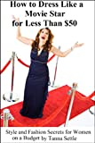 512rYnKoaxL. SL160  How to Dress Like a Movie Star for Less Than $50   Style and Fashion Secrets for Women on a Budget Reviews