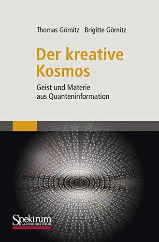 Der kreative Kosmos: Geist und Materie aus Quanteninformation
