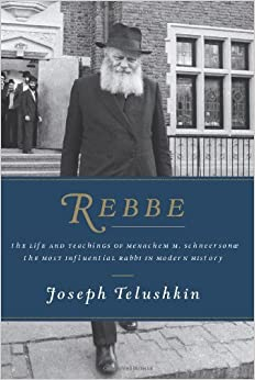 Telushkin – Rebbe: The Life and Teachings of Menachem M. Schneerson, The Most Influential Rabbi in Modern History