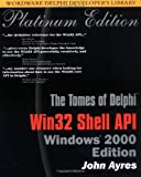 The Tomes of Delphi: Win32 Shell Api--Windows 2000 : Platinum Edition (Wordware Delphi Developer's Library)