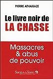 Le livre noir de la chasse - Massacres & abus de pouvoir