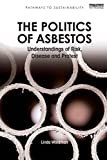 img - for The Politics of Asbestos: Understandings of Risk, Disease and Protest (Pathways to Sustainability) book / textbook / text book