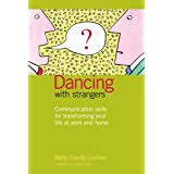 Communication Skills: Dancing with Strangers: Communication skills for transforming your life at work and home ~ Betty Everitt Lochner