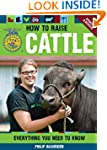 How to Raise Cattle: Everything You N...