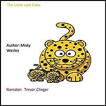 The Little Lost Cubs | Livre audio Auteur(s) : Misty Wesley Narrateur(s) : Trevor Clinger