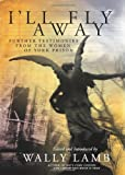 I'll Fly Away: Further Testimonies from the Women of York Prison (0061369225) by Wally Lamb