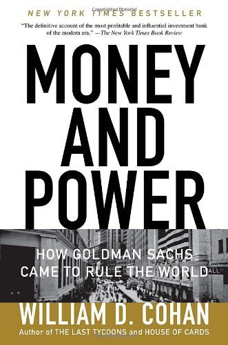 money-and-power-how-goldman-sachs-came-to-rule-the-world-by-cohan-william-d-2012-paperback