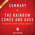 The Rainbow Comes and Goes: by Anderson Cooper and Gloria Vanderbilt | Includes Analysis |  Instaread